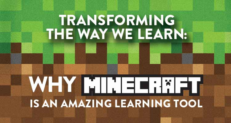 Why Minecraft Is An Amazing Learning Tool