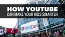 How YouTube Can Make Your Kids Smarter – VidCon 2014