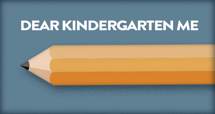 A letter from a student to their younger self in Kindergarten, giving advice, perspective, and insight.