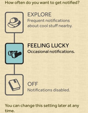 "I recommend setting the app to ""I'm Feeling Lucky."" This will provide you with occasional alerts about nearby POI's, but you won't be inundated like you would with the ""Explore"" option. Click to see a larger preview."